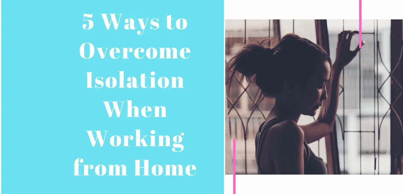 5 Ways to Overcome Isolation When Working from Home