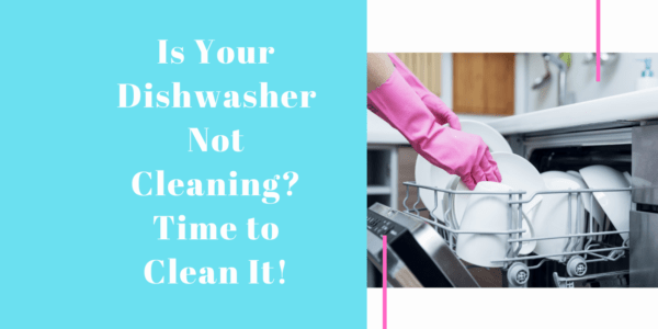 Dishwasher Not Cleaning? Cleaned The Dishwasher!