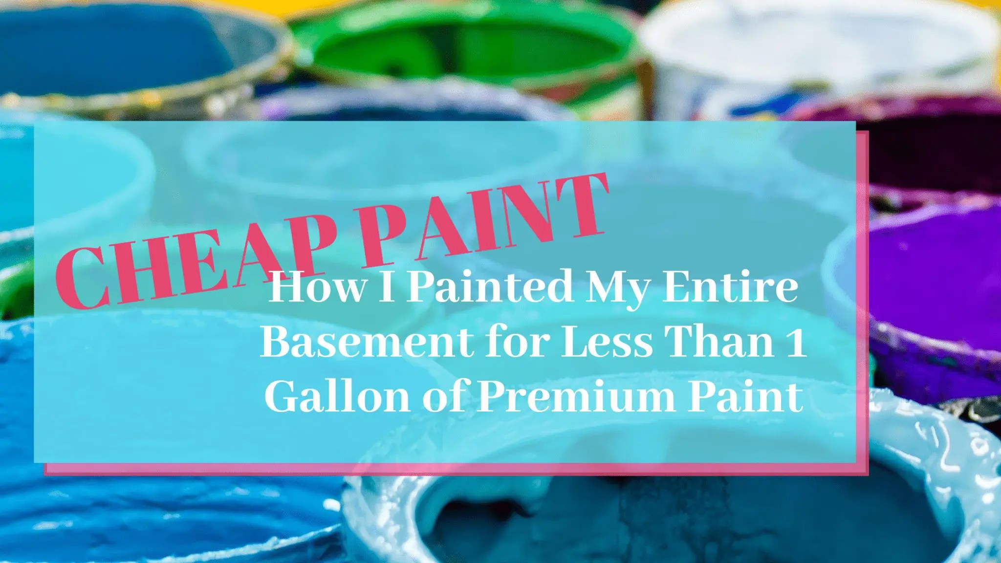 Cheap Paint – How I Painted My Entire Basement for Less Than 1 Gallon of Premium Paint