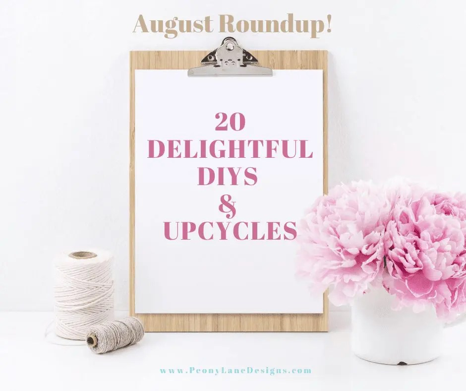 August Round Up! 20 Delightful DIYs & Upcycles!