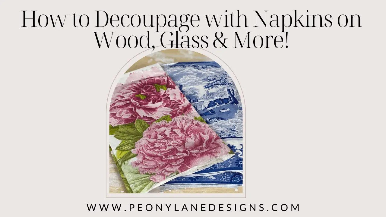 How to Decoupage with Napkins on Wood, Glass & More!