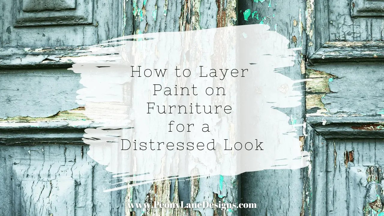 How to Layer Paint Colors on Furniture – Four Techniques for a Distressed Finish