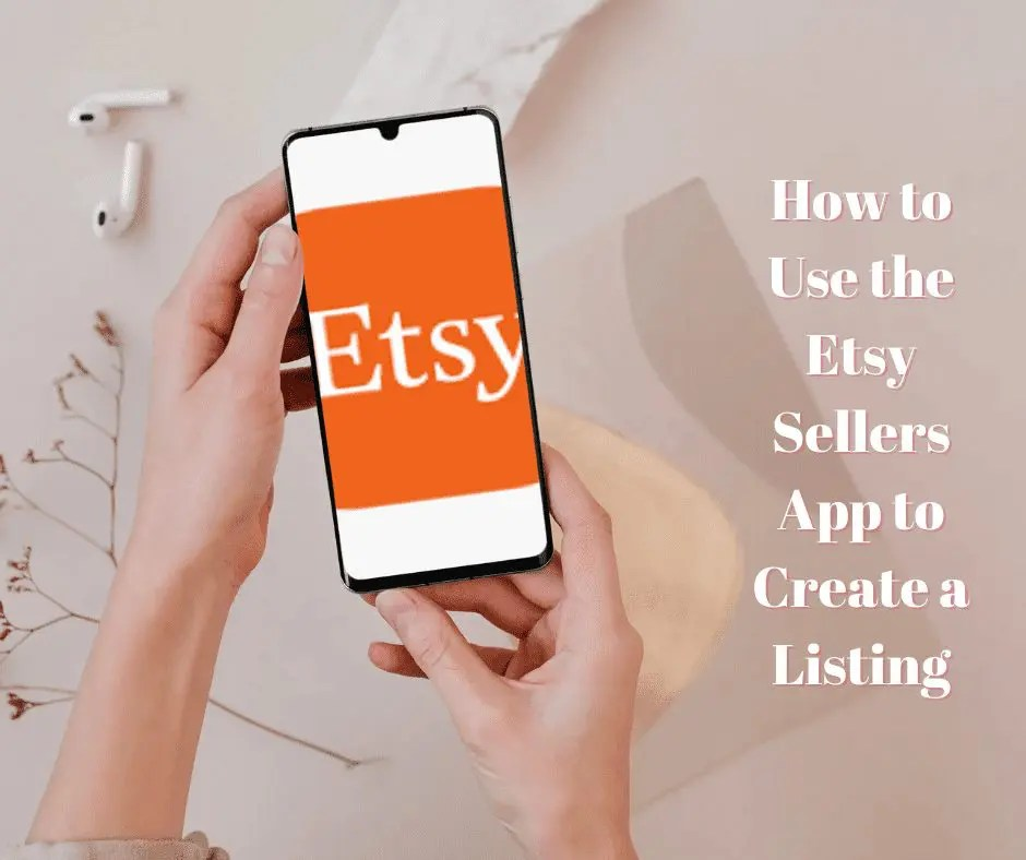 How to Create An Etsy Listing Using the Etsy Sellers App Step by Step