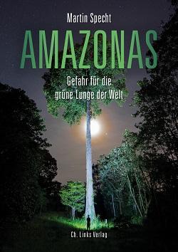 Buch Amazonas - Gefahr für die grüne Lunge der Welt