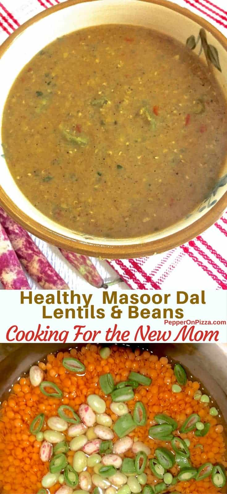 Nourishing Masoor Dal for the New Mom. Easy tasty split red lentils and beans to facilitate lactation. Nutritious, high in protein and minerals, easy to digest