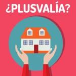 ¿Qué es la captación de plusvalía ? ¿Me van a cobrar impuestos al vender mi casa?