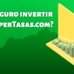 ¿Es seguro invertir en supertasas?