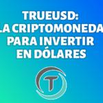 Una criptomoneda para invertir en dólares TrueUSD