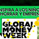 ¿Cómo inspirar a los niños a aprender a manejar el dinero y emprender?: Global Money Week 2019