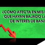 Banco de México baja las tasas de interés, ¿y esto qué significa?