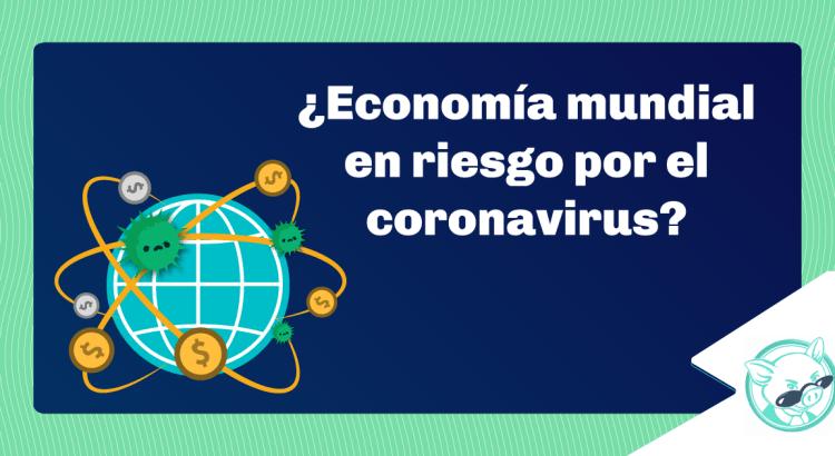 ¿Economía mundial en riesgo por el coronavirus?