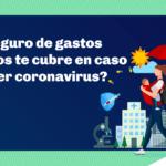 El coronavirus y los Seguros de Gastos Médicos Mayores