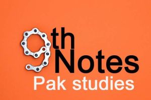 Pak studies notes in Urdu for class 9 chapter 1