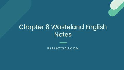 Chapter 8 Wasteland English Notes