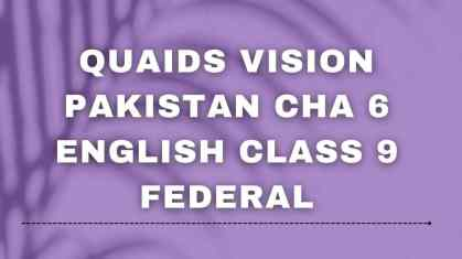 Quaids Vision Pakistan Cha 6 English Class 9 Federal