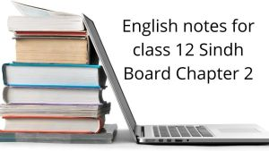 English notes for class 12 Sindh Board Chapter 2