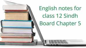 English notes for class 12 Sindh Board Chapter 5