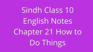 Sindh Class 10 English Notes Chapter 21 How to Do Things