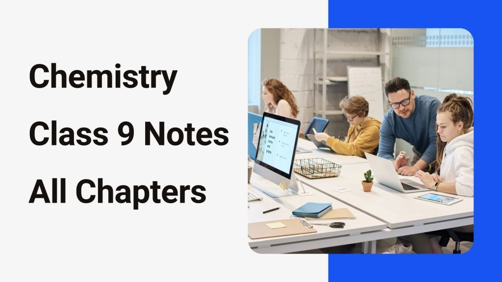 List of Chemistry Class 9 Notes All Chapters 2021   all boards