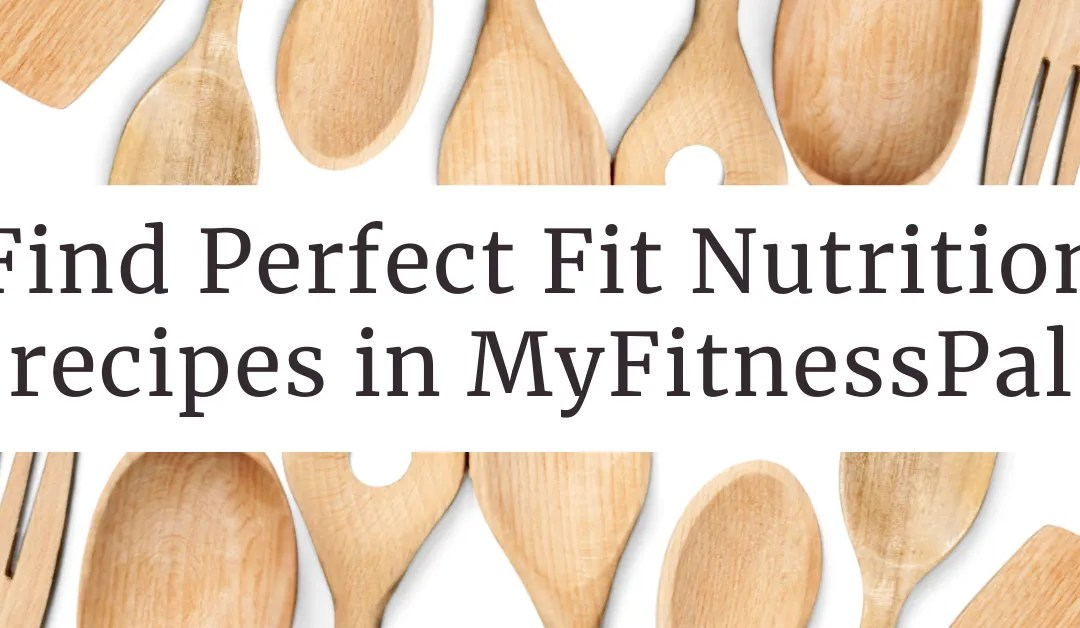 All Perfect Fit Nutrition created recipes are already in MFP!