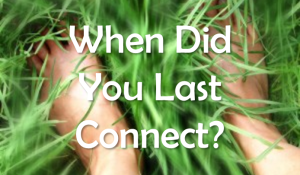 When Did You Last Connect?