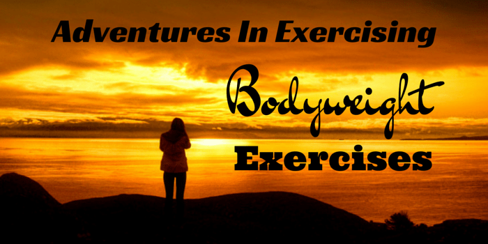 Adventures in Exercising: Bodyweight Exercises