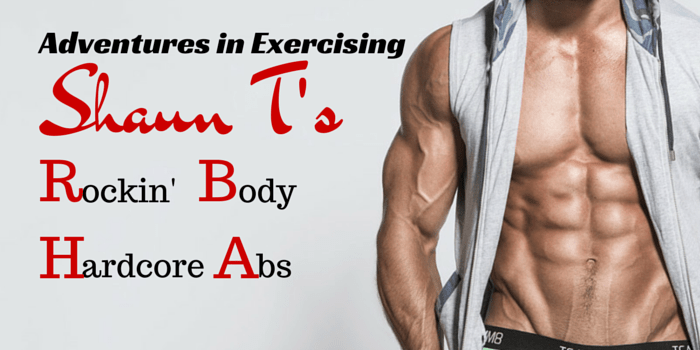 Adventures in Exercising: Shaun T's Rockin' Body Hard-Core Abs