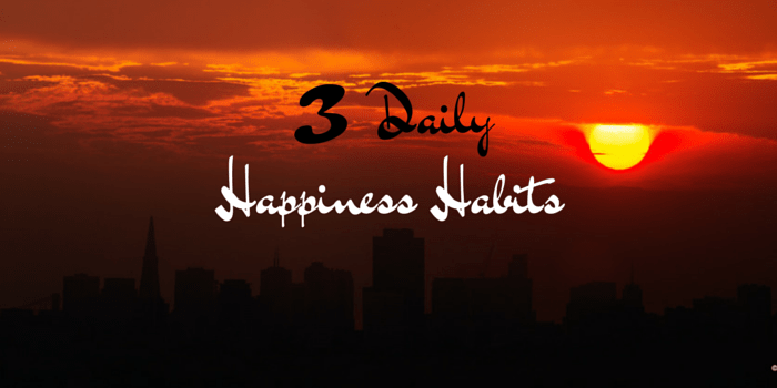 3 Daily Happiness Habits