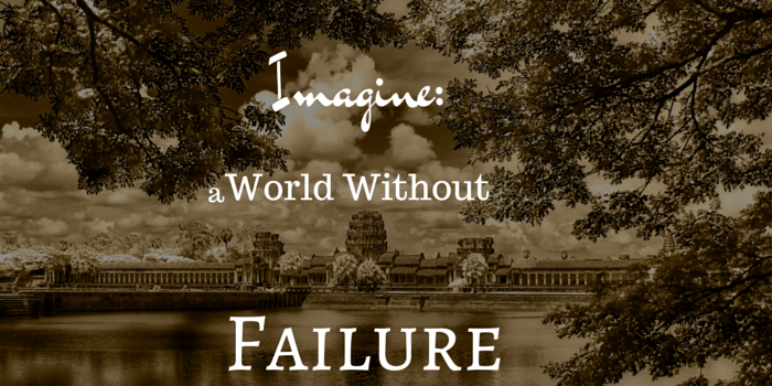 Imagine: A World Without Failure
