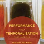 Performance and Temporalisation, edited by Stuart Grant, Jodie McNeilly, Maeva Veerapen (cover)