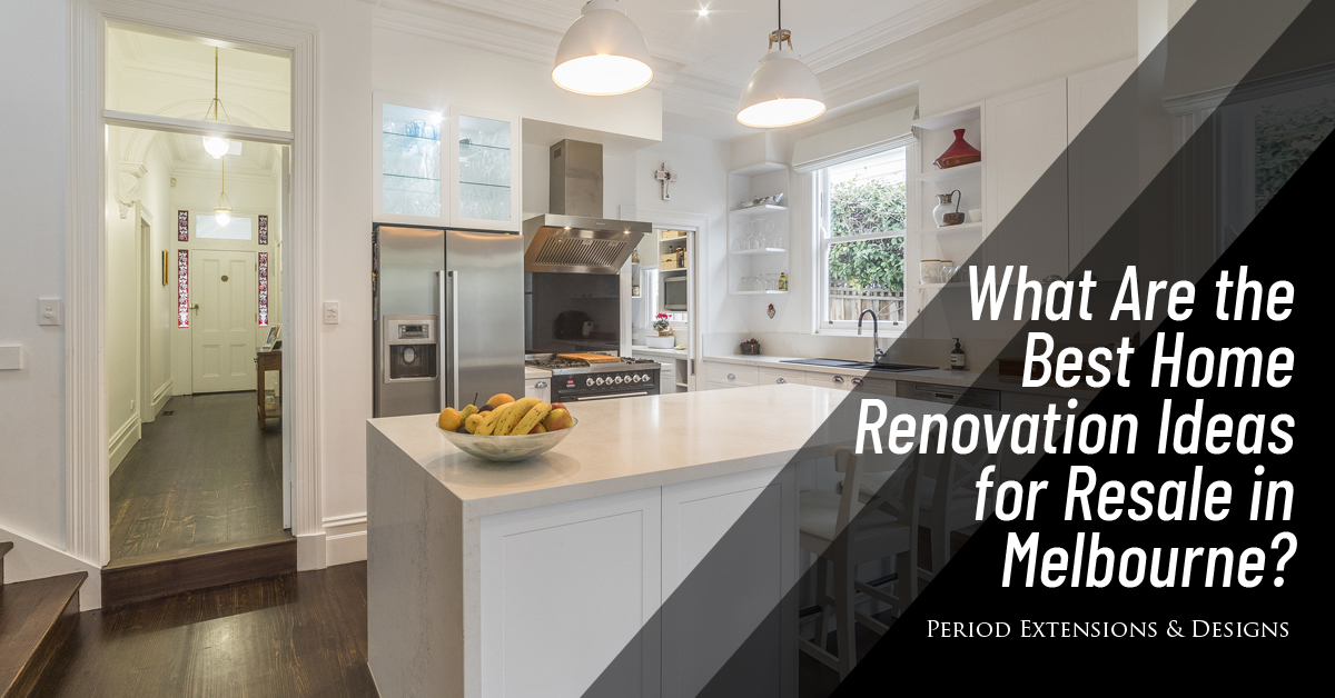 What Are The Best Home Renovation Ideas For Resale In Melbourne