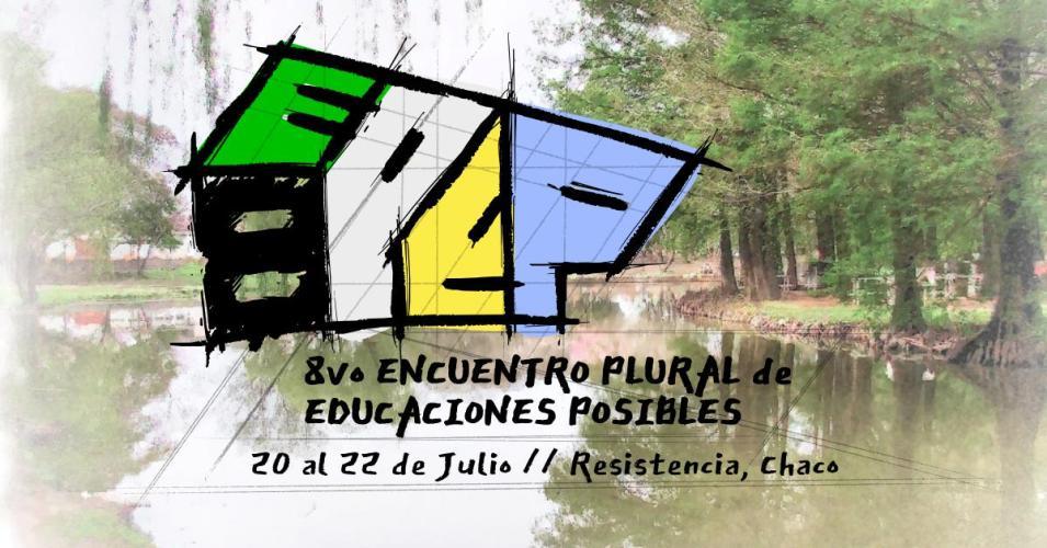 8° EPEP Encuentro Plural de Educaciones Posibles en Resistencia - Chaco