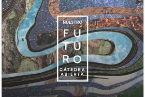 """Primera Cátedra Abierta: """"Nuestro Futuro"""""""