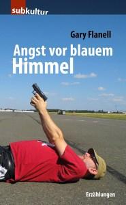 "Gary Flanell: Angst vor blauem Himmel"" - periplaneta"