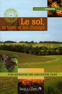 Le sol, la terre et les champs - Claude et Lydia Bourguignon