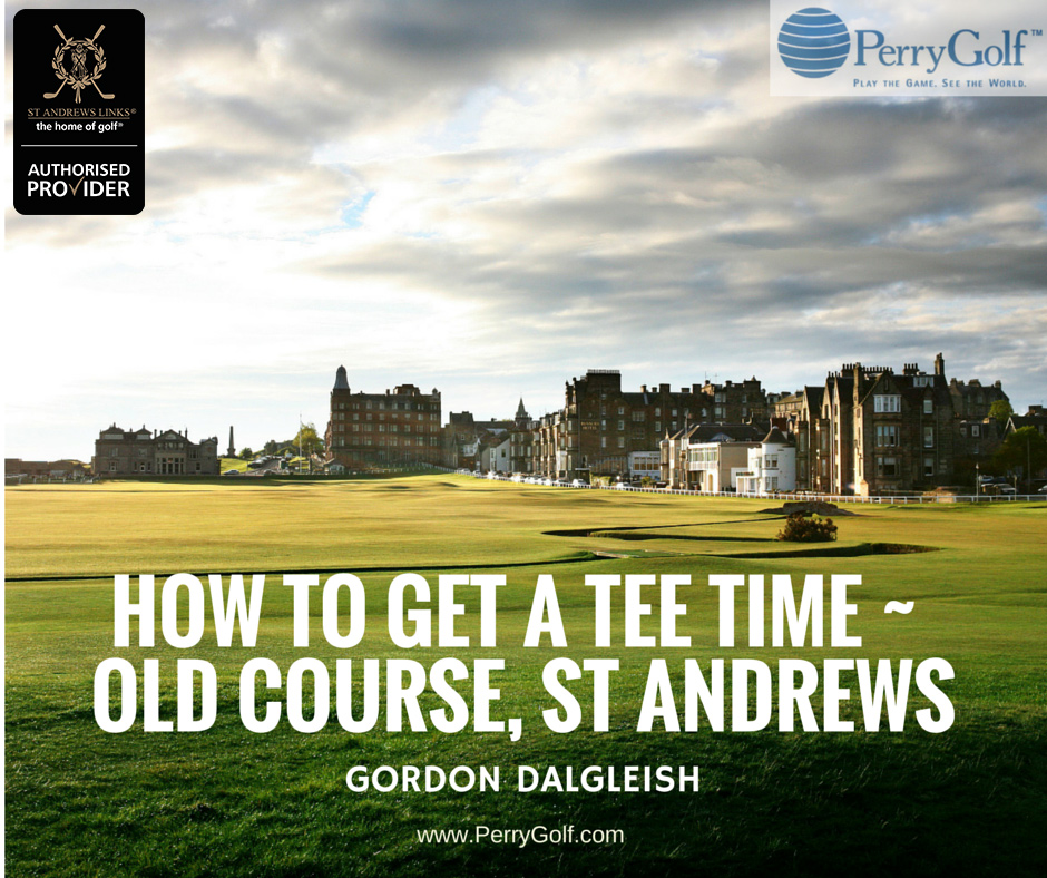 Old Course at St Andrews - How To Get A Tee Time by Gordon Dalgleish, President of PerryGolf