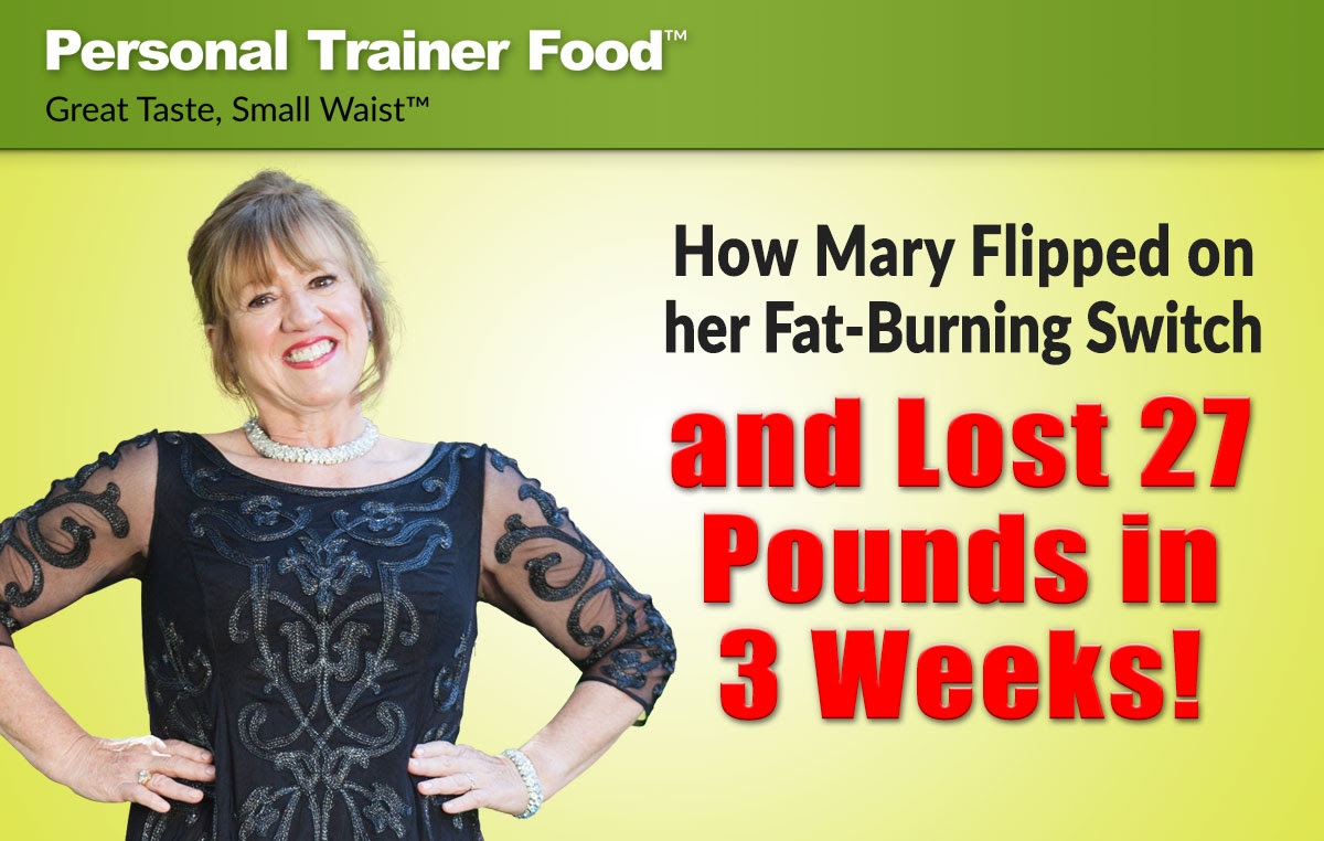 Find out how you can lose weight and shed pounds like Mary did with Personal Trainer Food.