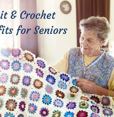 Knit and Crochet Benefits and Tips for Seniors