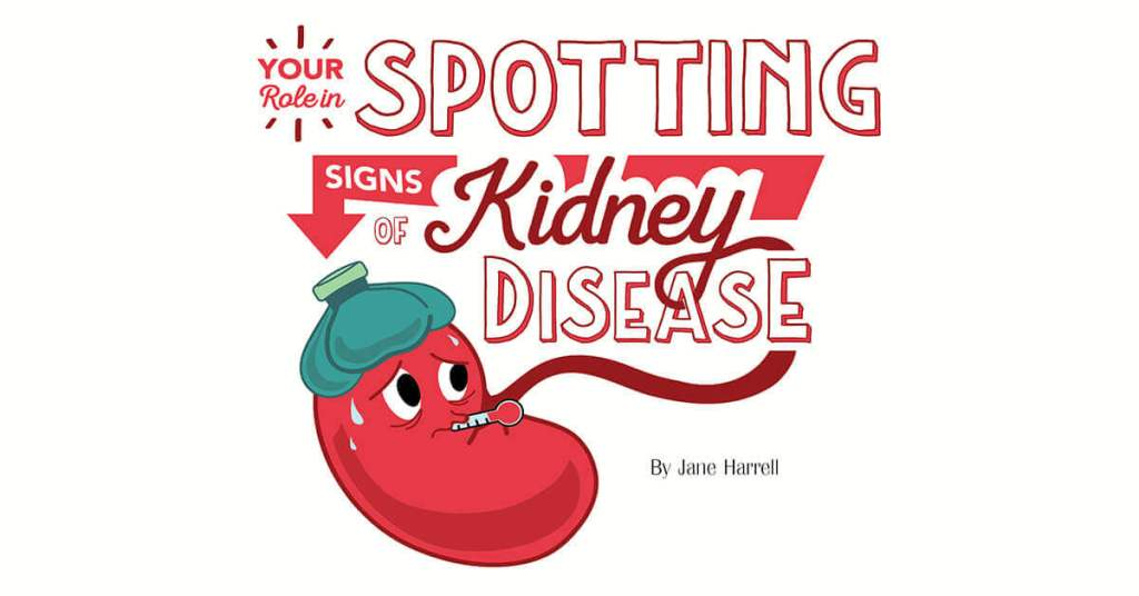 Your Role In Spotting Signs Of Kidney Disease