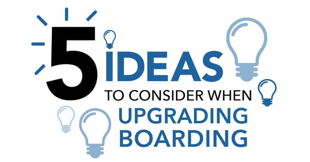 5 Ideas to Consider When Upgrading Boarding