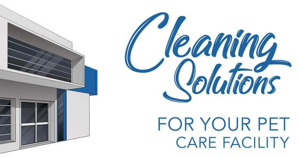 Cleaning Solutions for Your Pet Care Facility