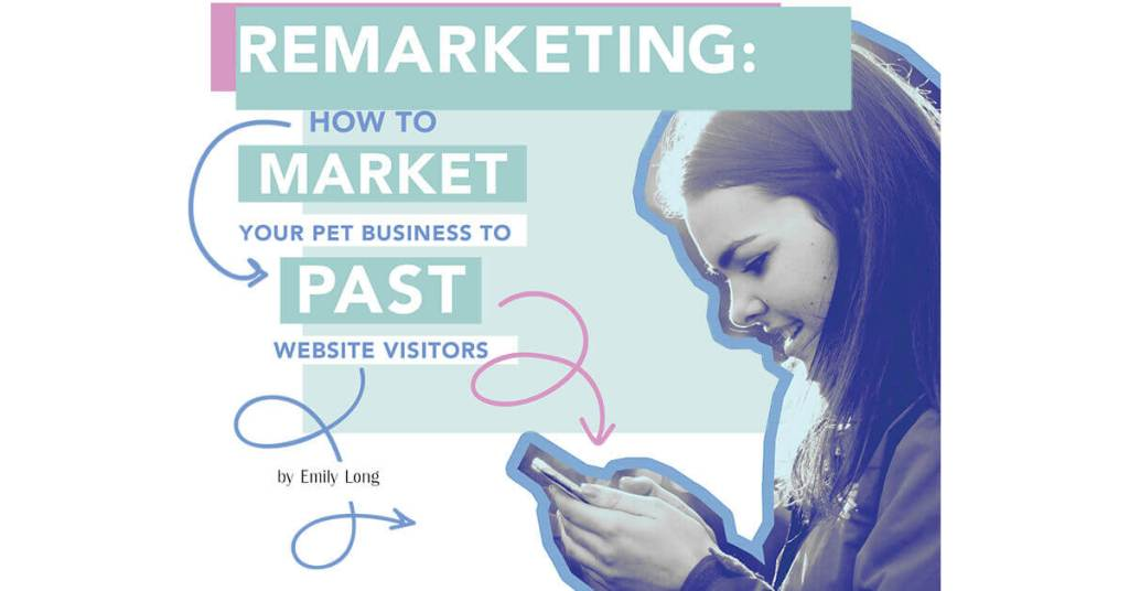Remarketing: How to Market Your Pet Business to past Website Visitors