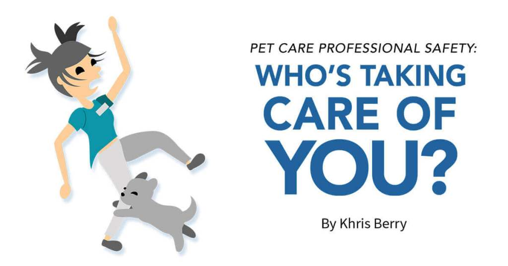 Pet Care Professional Safety: Who's Taking Care of You?