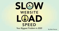 Slow Website Load Speed: Your Biggest Problem in 2020