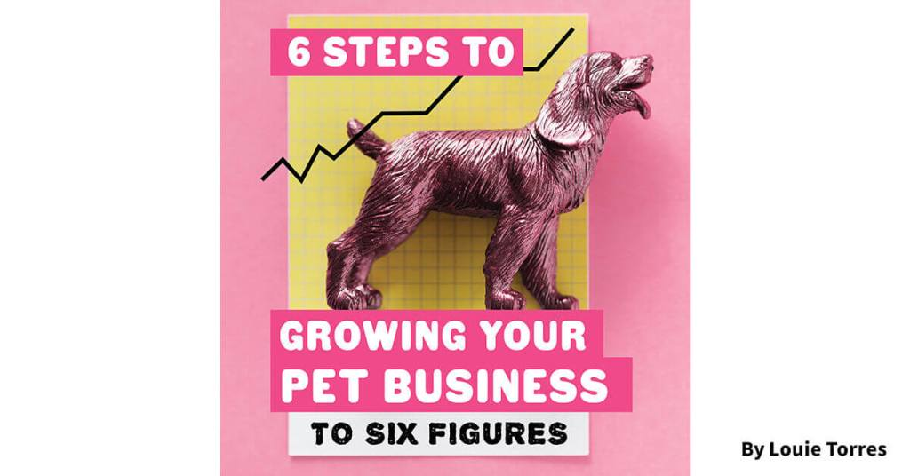 6 Steps to Growing Your Pet Business to Six Figures
