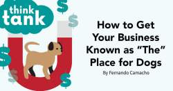 """Think Tank: How to Get Your Business Known as """"The"""" Place for Dogs"""