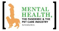 Mental Health, the Pandemic & the Pet Care Industry