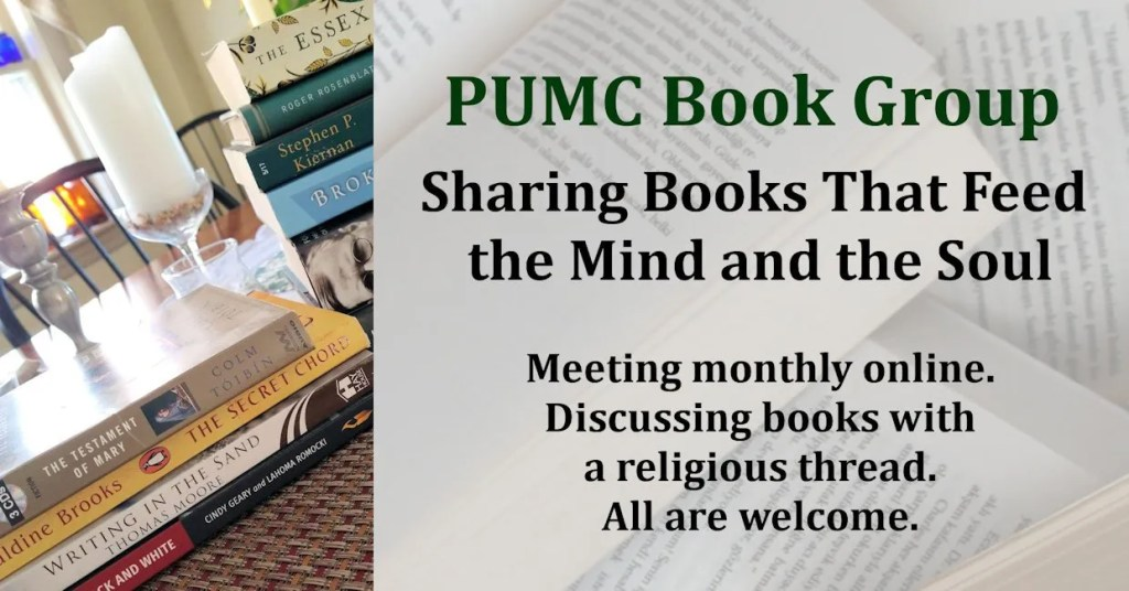 PUMC Book Group. Sharing books that feed the soul. Meeting monthly online. Discussing books with a religious thread. All are welcome.