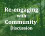 Re-engaging with Community Discussion
