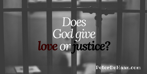 Does God Give Love or Justice?
